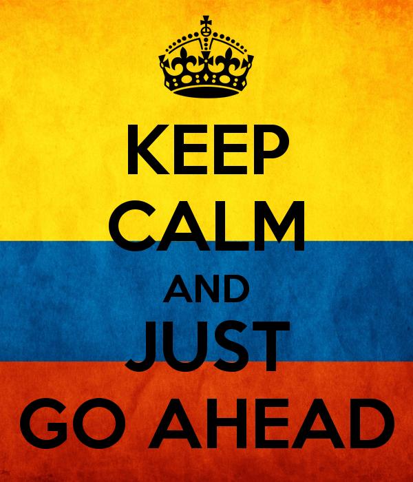 keep-calm-and-just-go-ahead-1